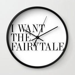 I WANT THE FAIRYTALE Wall Clock