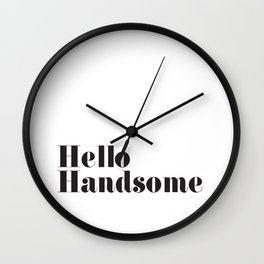 Hello Handsome - Black and White typography Wall Clock
