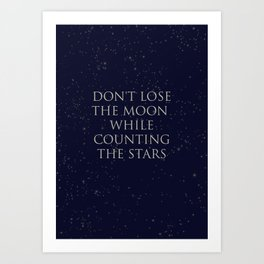 Don't Lose The Moon While Counting The Stars Art Print