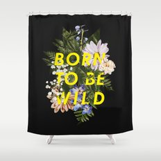 Born To Be Wild I Shower Curtain