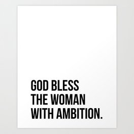 God bless the woman with ambition. Art Print