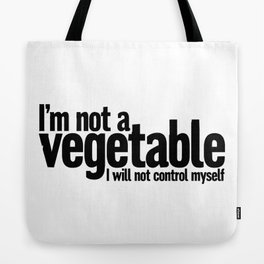I'm not a vegetable, I will not control myself… Tote Bag