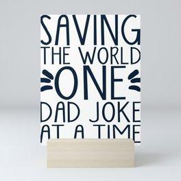 Saving The World One Dad Joke At A Time Mini Art Print