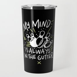 Bowling - My Mind Is Always In The Gutter Travel Mug