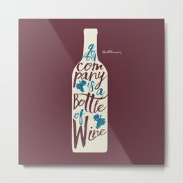 Hemingway quote on Wine and Good Company, fun inspiration & motivation, handwritten typography Metal Print