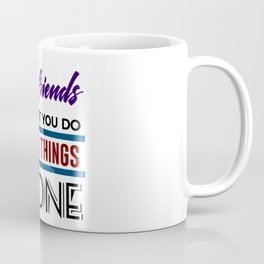 Good Friends Do Stupid Things Together Coffee Mug