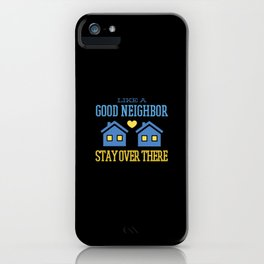 Like a good neighbor quote iPhone Case