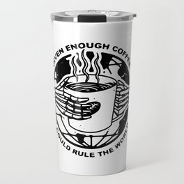 Given Enough Coffee I Could Rule the World Travel Mug