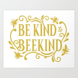 Be Kind to Beekind - Save the Bees Art Print