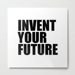 Invent Your Future Metal Print