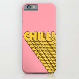 Chill Chill Chill! iPhone Case