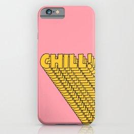 Chill Chill Chill! iPhone Case