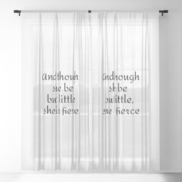 And though she be but little, she is fierce Sheer Curtain