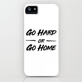 Go hard or Go Home iPhone Case