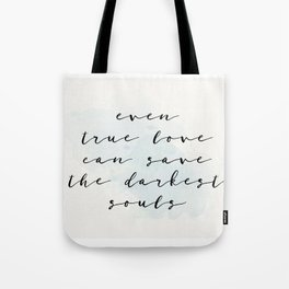 Even true love can save the darkest souls Tote Bag