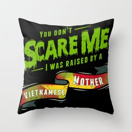 You Don't Scare Me I Was Raised By A Vietnamese Mother Throw Pillow