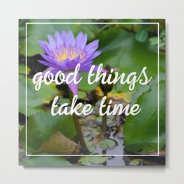 Good things take time inspirational quote photography flower Metal Print