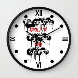 The Creative Adult Is The Child Who Survived Wall Clock