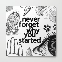 Never Forget Why You Started Metal Print
