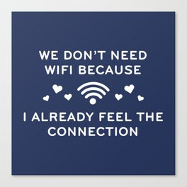 We Don't Need Wifi Canvas Print