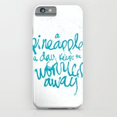 A Pineapple a day keeps the worries away Slim Case iPhone 6