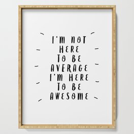 I'm Not Here to Be Average I'm Here to Be Awesome modern black and white typography home wall decor Serving Tray