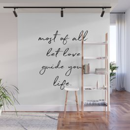 most of all, let love guide your life. Wall Mural
