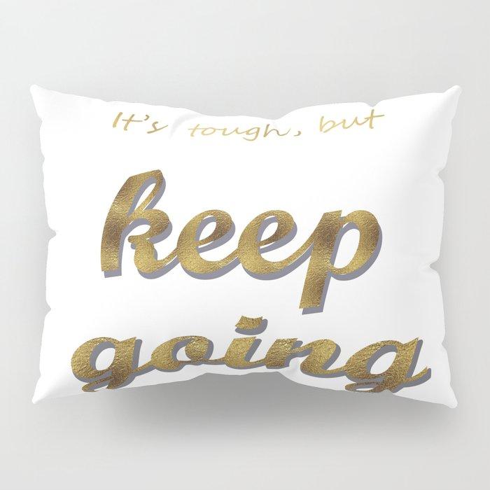 it's tough , but keep going Pillow Sham