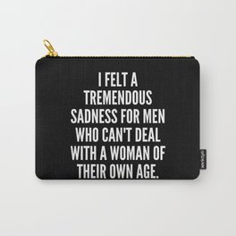 I felt a tremendous sadness for men who can t deal with a woman of their own age Carry-All Pouch