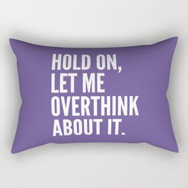 Hold On Let Me Overthink About It (Ultra Violet) Rectangular Pillow
