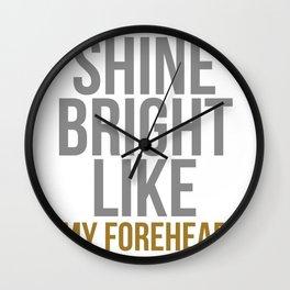 Biggest and Shiniest Forehead Tshirt design Shine Bright Wall Clock