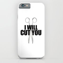 I Will Cut You iPhone Case