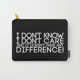 Don't Know Don't Care Carry-All Pouch