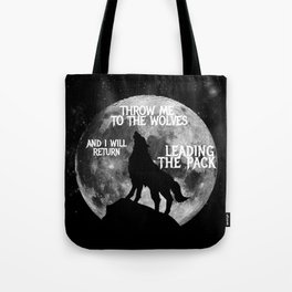Throw me to the Wolves and i will return Leading the Pack Tote Bag