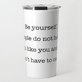 Be yourself. People do not have to like you and don't have to care Travel Mug