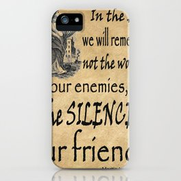 Silence of Our Friends MLKJ quote iPhone Case