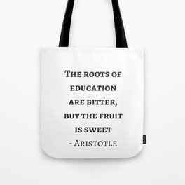 Greek Philosophy Quotes - Aristotle - The roots of education are bitter but the fruit is sweet Tote Bag