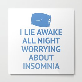 Worrying About Insomnia Metal Print