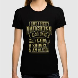 I Have A Pretty Daugther A Gun A Shovel & An Alibi T-shirt