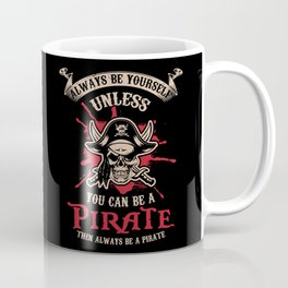 PIRATES: Always Be A Pirate Freebooter Skull Crossbones Gift Costume Coffee Mug