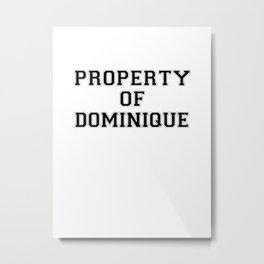 Property of DOMINIQUE Metal Print