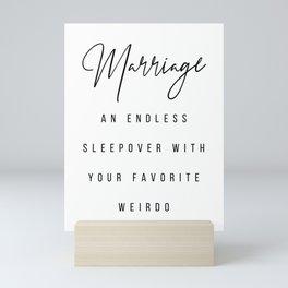 Marriage An Endless Sleepover with Your Favorite Weirdo Mini Art Print