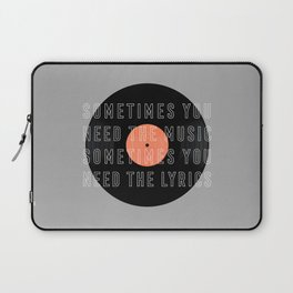 Sometimes You Need The Music Laptop Sleeve