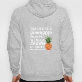 Teach Like a Pineapple Funny Teaching School Graphic T-shirt Hoody