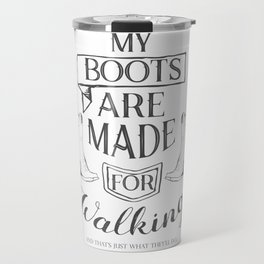 My boot are made for walking... Lettering monochrome quote Travel Mug