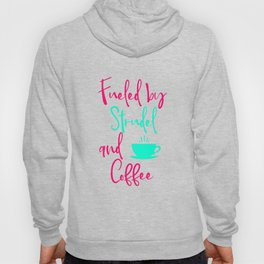 Fueled by Strudel and Coffee German Breakfast Pastry Quote Hoody