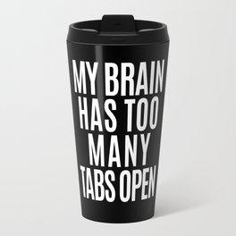My Brain Has Too Many Tabs Open (Black & White) Travel Mug