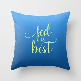 Fed Is Best Throw Pillow