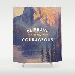Be Brave and Courageous Shower Curtain