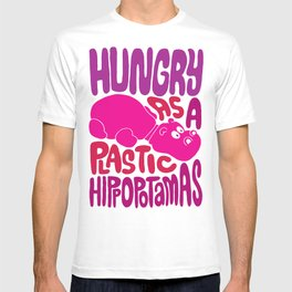 Hungry as Plastic Hippopotamus  T-shirt
